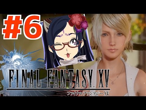 EXP750K over!!!女性FF15 SHIRAYUKI GAME play #6【Let's enjoy together!】