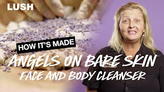 Lush How It's Made: Angels On Bare Skin Face And Body Cleanser