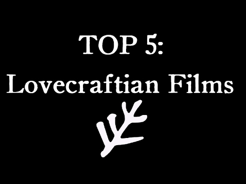 Top 5 Lovecraftian Films