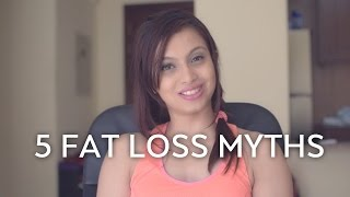 5 Fat Loss Myths You Need To Stop Believing!