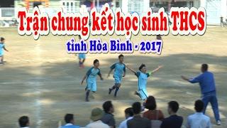 Tổng hợp các bàn thắng trong trận chung kết bóng đá HS THCS Tỉnh Hòa Bình 2017