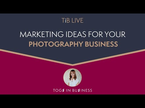 Marketing Ideas for your Photography Business   TiB Live!