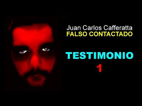 Juan Carlos Cafferatta - FALSO CONTACTADO - TESTIMONIO 1 de 3