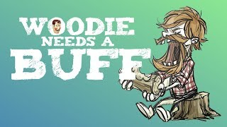 [DST] Woodie Needs A Buff