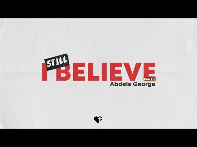 I Still Believe - Part 2 (Abdele George)