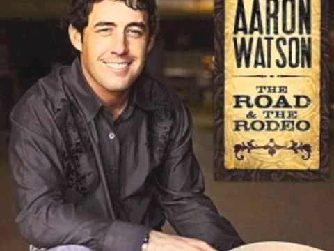 Aaron Watson - The Road The Rodeo