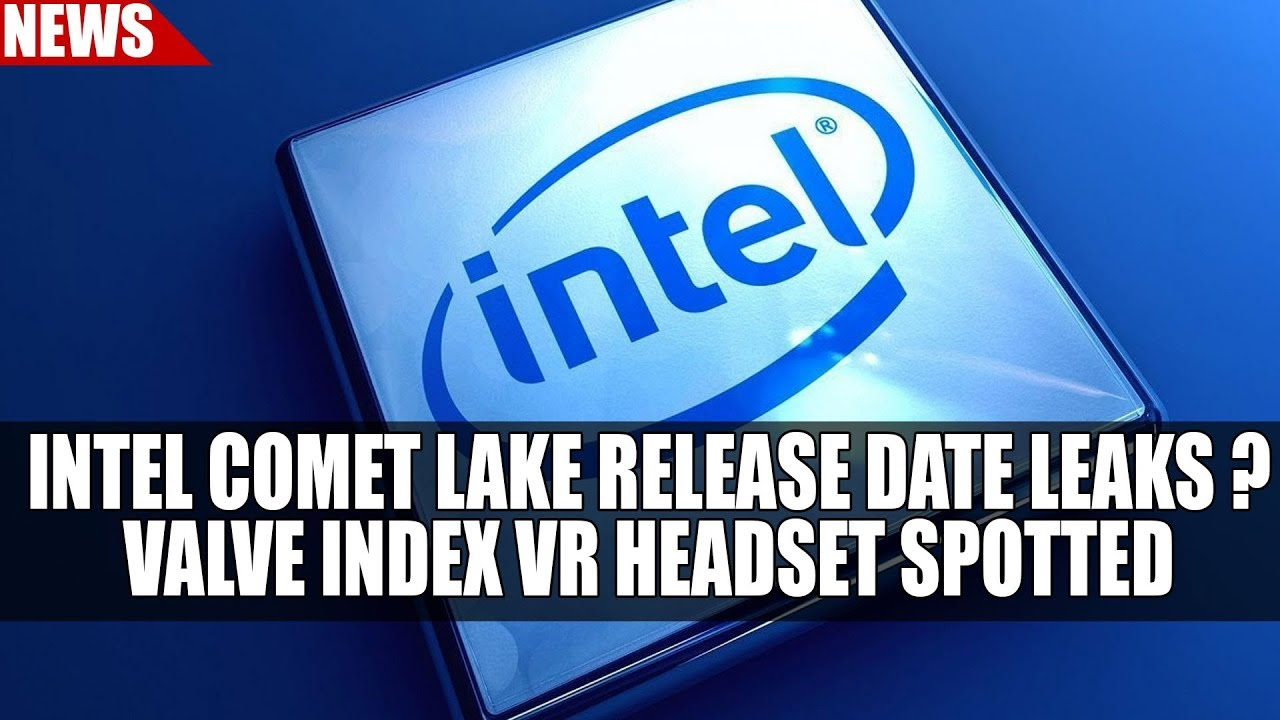 Intel Comet Lake Release Date Leaks ? | Valve Index VR Headset Spotted