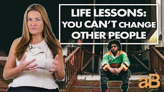 Life Lessons: You can't change other people.