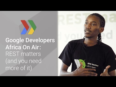 Google Developers Africa On Air: REST matters (and you need more of it)