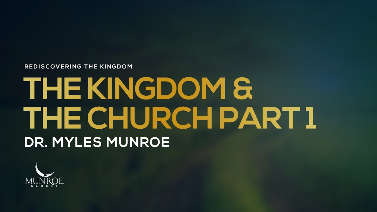 The Kingdom and The Church Part 1 | Dr. Myles Munroe