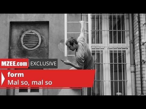 form – Mal so, mal so (MZEE.com Exclusive Audio)