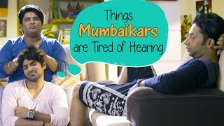 Things Mumbaikars Are Tired Of Hearing | Being Indian