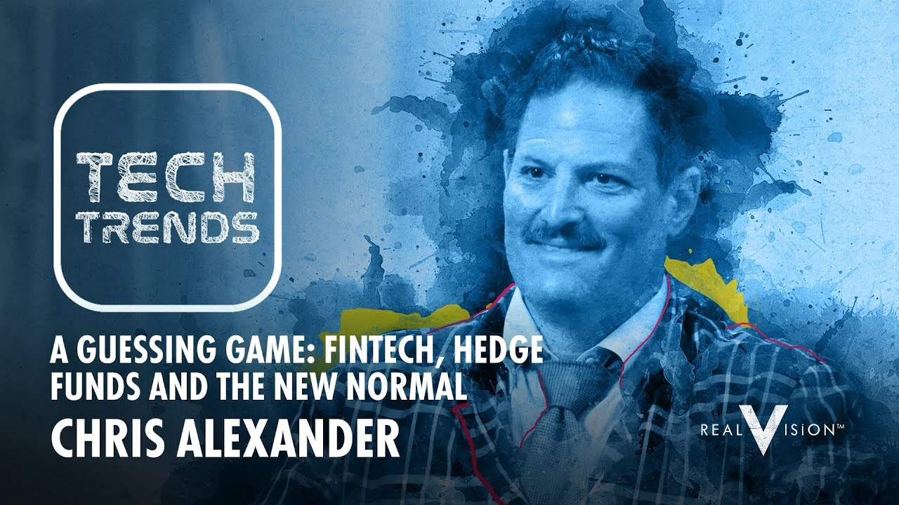A Guessing Game: FinTech, Hedge Funds & The New Normal (w/ Chris Alexander)  | Tech Trends
