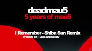 deadmau5 & kaskade - I Remember (Shiba San Remix)