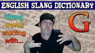English Slang Dictionary - G - Slang Words Starting With G - English Slang Alphabet