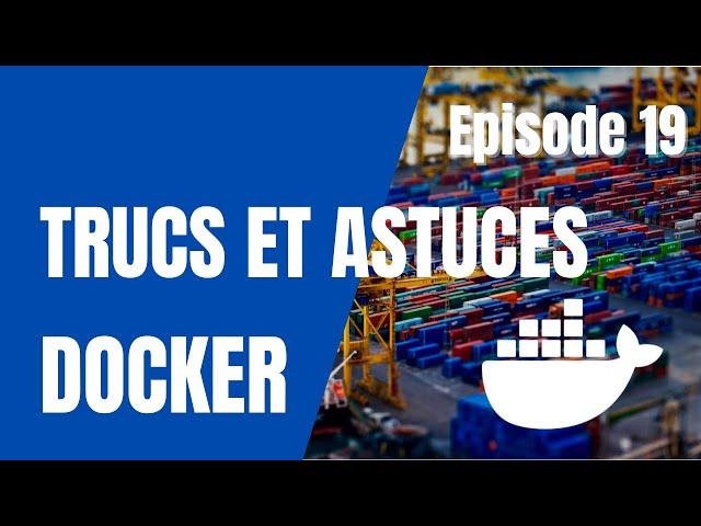 Docker - 19. Raccourcis, tips et astuces pour gagner du temps