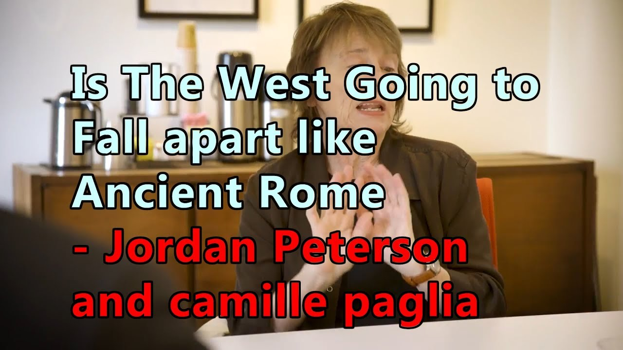 Is The West Going to Fall Apart like Ancient Rome? - Jordan Peterson and Camille Paglia