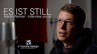 ES IST STILL - Interview mit Martin Renner