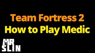 TF2 - How to Play Medic - Basic Skills for Improving Your Gameplay