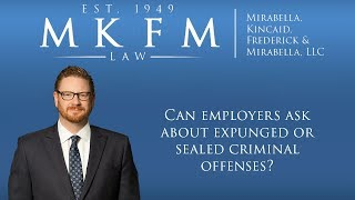 Mirabella, Kincaid, Frederick & Mirabella, LLC Video - Can Employers Ask About Expunged or Sealed Criminal Offenses?