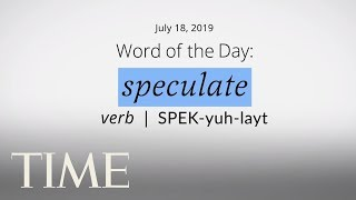 Word Of The Day: SPECULATE | Merriam-Webster Word Of The Day | TIME