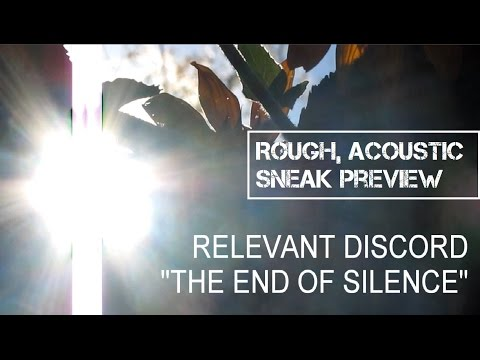 """The End of Silence"" by Relevant Discord (Rough, Acoustic Sneak Preview)"