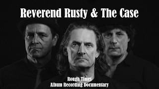 Reverend Rusty & The Case ::: »Rough Times« Recording Documentary