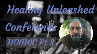 Healing Unleashed Conference: (Part 3) Sat. Evening August 17, 2019