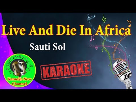 [Karaoke] Live And Die In Africa- Sauti Sol- Karaoke Now
