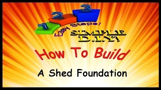 How To Build A Shed Foundation: Shed Design Made Simple