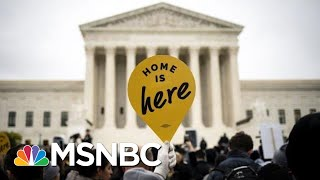 Supreme Court Appears Inclined To Let Trump End DACA Program | Velshi & Ruhle | MSNBC