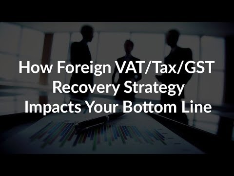 How Foreign VAT Recovery Strategy Impacts Your Bottom Line