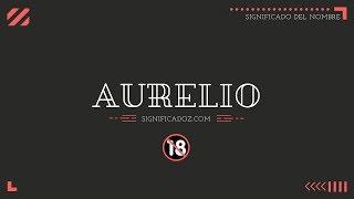 AURELIO - Significado del Nombre Aurelio 🔞 ¿Que Significa?