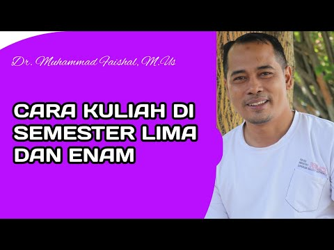 CARA KULIAH DI SEMESTER 5 & 6 (Dr. Muhammad Faishal, M.Us) #MOTIVASI
