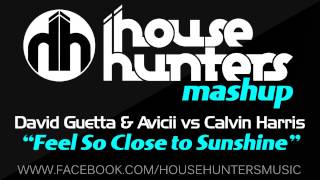 David Guetta & Avicii vs Calvin Harris - Feel So Close To Sunshine (House Hunters Mashup)