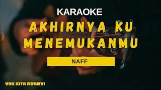 Akhirnya Ku Menemukanmu Naff Karaoke