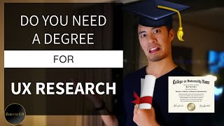 DO YOU NEED A DEGREE FOR UX RESEARCH?? 2019 | Zero to UX