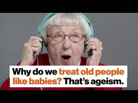 Why do we treat old people like babies? That's ageism. | Ashton Applewhite