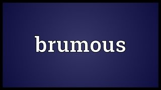 Brumous Meaning