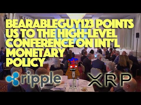 Ripple XRP: BearableGuy123 Points Us To The High-Level Conference On International Monetary Policy