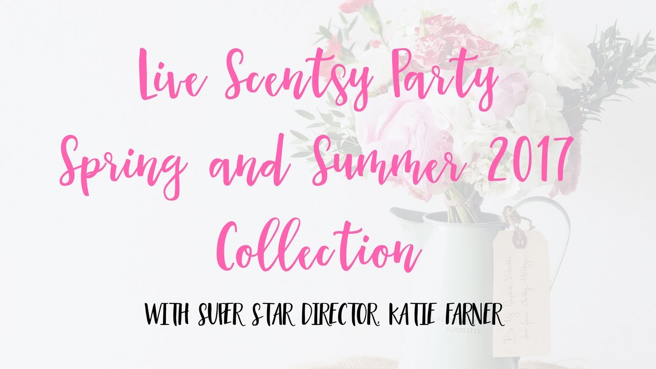 Scentsy Spring 2017 LIVE Party Presentation - YouTube