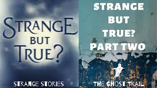 Strange But True? Part Two | The Ghost Trail