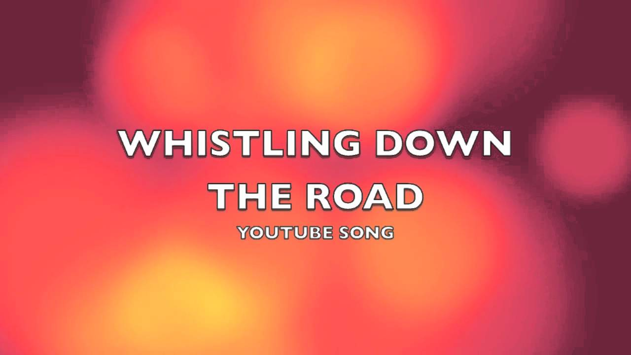 Whistling Down The Road Youtube Song Music Youtube
