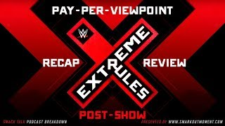 WWE EXTREME RULES 2018 PPV Event Results Recap & Review Post-Show