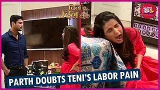 Teni To Clear Differences With Parth & He Refuses To Believe Labor Pain | Dil Se Dil Tak
