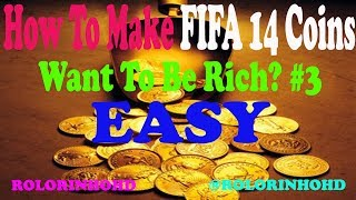 How To Make FIFA 14 Coins | Want To Be Rich? | TRADING KNOWLEDGE | EASY! | #3