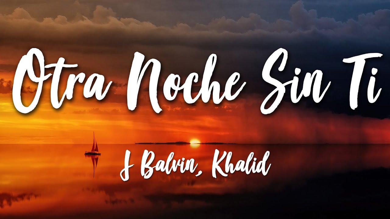 Download Otra Noche Sin Ti - J Balvin, Khalid (Lyrics) [HD]