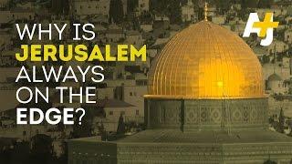 Why Is Jerusalem Always On Edge?