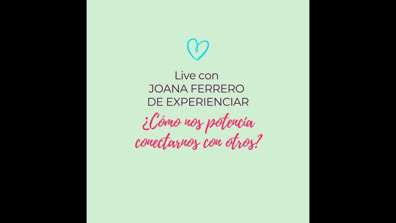 ¿COMO NOS POTENCIA CONECTARNOS? Live con Joana Ferrero de Experienciar