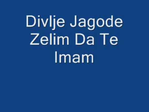 Divlje Jagode - Zelim Da Te Imam